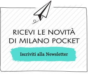 Iscriviti Gratuitamente alla Newsletter di Milano Pocket