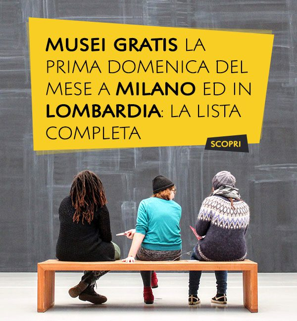 Musei gratis la prima domenica del mese a Milano ed in Lombardia